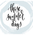 those summer days - hand lettering typography vector image