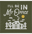 i ll be in my office camping typography emblem vector image vector image