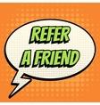 Refer a Friend comic book bubble text retro style vector image