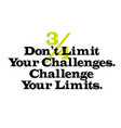 don t limit your challenges challenge your limits vector image