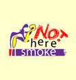 embrace the not smoking here not smoking area vector image vector image