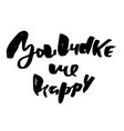 you make me happy modern dry brush lettering for vector image