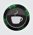 button with green black tartan - cup with smoke vector image vector image