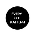 every life matters quote about human rights vector image vector image