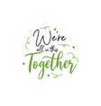 togetherness quote lettering typography we are vector image vector image