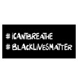 i can not breablack lives matter quotes vector image vector image