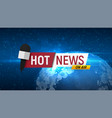 hot news on globe background title for breaking vector image vector image
