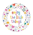 Enjoy The Little Things quote 2 vector image vector image