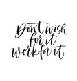 dont wish for it work for it phrase vector image