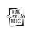 think outside box quote lettering calligraphy vector image