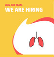 join our team busienss company lungs we are vector image vector image