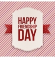 Happy Friendship Day greeting Label vector image vector image
