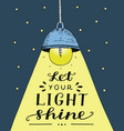 hand lettering let your light shine made with vector image vector image