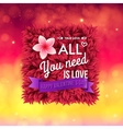Colorful All You Need Is Love Valentines card vector image