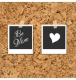 Photos on cork with an inscription Be Mine vector image vector image