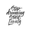 stop dreaming start living lettering vector image