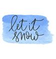 let it snow hand written inscription vector image vector image
