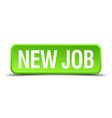 new job green 3d realistic square isolated button vector image vector image