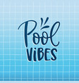 pool vibes hand-lettering quote card with water vector image vector image