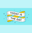today is day vector image vector image