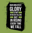our greatest glory is not in never fall vector image vector image