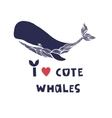 I love whales Quote Hand drawn vector image vector image