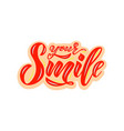 hand lettering of text your smile inspiration vector image vector image