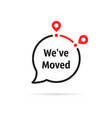 message bubble with we ve moved text vector image vector image