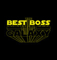 best boss in galaxy concept for t-shirt vector image