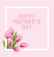 happy mothers day card with pink tulip vector image
