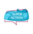 marketing speech bubble with super action phrase vector image vector image