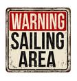 warning sailing area vintage rusty metal sign vector image vector image