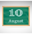 August 10 inscription in chalk on a blackboard vector image
