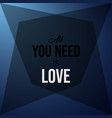 all you need is love inspirational and motivation vector image