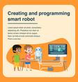 children creating and programming smart robot vector image vector image