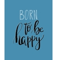 Born to be happy inspiration quote Hand vector image vector image