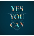 Motivational poster Yes you can vector image