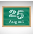 August 25 inscription in chalk on a blackboard vector image
