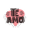 te amo - spanish text - love you lettering vector image
