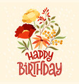 happy birthday lettering floral bouquet vector image vector image