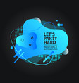 lets party hard abstract liquid tag vector image vector image
