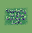 variety is the spice of life english saying in vector image