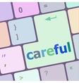 careful word on keyboard key notebook computer vector image vector image