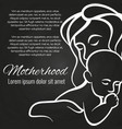 motherhood chalkboard poster with baby and mother vector image vector image