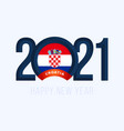 new year 2021 with croatia flag with lettering vector image