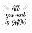all you need is snow christmas greeting card vector image vector image
