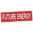 future energy grunge rubber stamp vector image