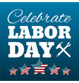 happy labor day card united states of america vector image vector image