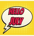 Hello july comic book bubble text retro style vector image vector image