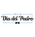 happy fathers day bow tie spanish text vector image